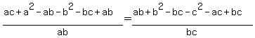 %28ac%2Ba%5E2-ab-b%5E2-bc%2Bab%29%2Fab+=+%28ab%2Bb%5E2-bc-c%5E2-ac%2Bbc%29%2Fbc