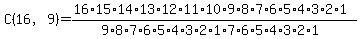 C%2816%2C9%29+=+%2816%2A15%2A14%2A13%2A12%2A11%2A10%2A9%2A8%2A7%2A6%2A5%2A4%2A3%2A2%2A1%29%2F%289%2A8%2A7%2A6%2A5%2A4%2A3%2A2%2A1%2A7%2A6%2A5%2A4%2A3%2A2%2A1%29